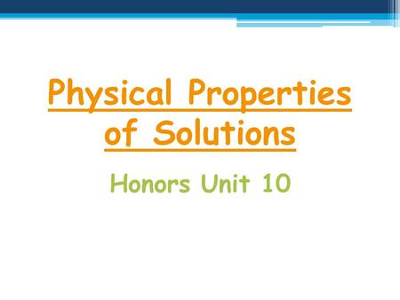 Physical Properties of Solutions Honors Unit 10. Solutions in the World Around Us.