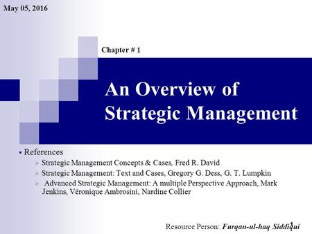 1 An Overview of Strategic Management  References  Strategic Management Concepts & Cases, Fred R. David  Strategic Management: Text and Cases, Gregory.