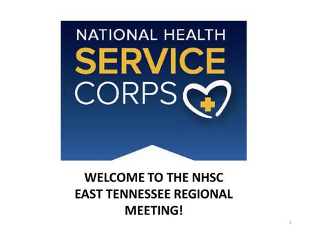 WELCOME TO THE NHSC EAST TENNESSEE REGIONAL MEETING! 1.
