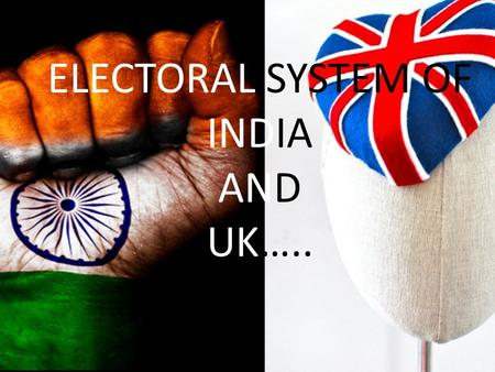 ELECTORAL SYSTEM OF INDIA AND UK…..