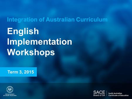 Integration of Australian Curriculum English Implementation Workshops Term 3, 2015.