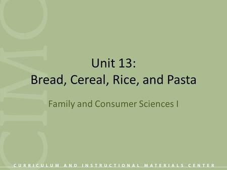 Unit 13: Bread, Cereal, Rice, and Pasta Family and Consumer Sciences I.