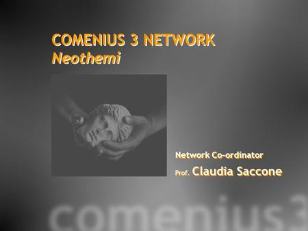 COMENIUS 3 NETWORK Neothemi COMENIUS 3 NETWORK Neothemi Network Co-ordinator Prof. Claudia Saccone Network Co-ordinator Prof. Claudia Saccone.
