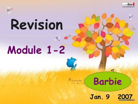 Revision Module 1-2 Barbie Jan. 9 2007. Let's review: How to give advice? Why don't you + V…?= Why not + V… You should (not)+ V … It's a good idea to.