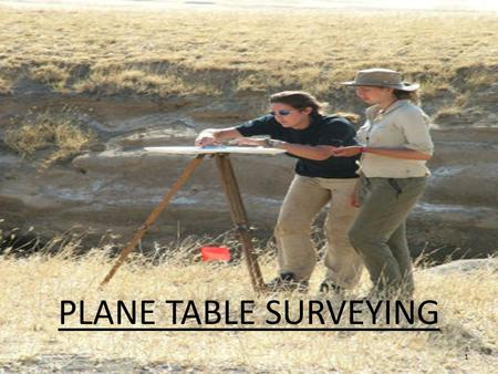 PLANE TABLE SURVEYING 1. 2  Plane Tabling is a graphical method of surveying in which the field work and plotting are done simultaneously.  Useful to.