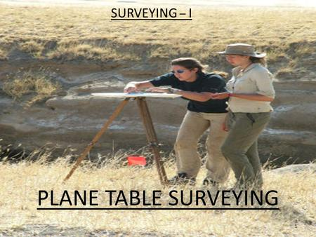 SURVEYING – I PLANE TABLE SURVEYING 1. 2  Plane Tabling is a graphical method of surveying in which the field work and plotting are done simultaneously.
