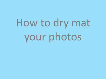 How to dry mat your photos. Supplies White or black mat board Image Millimeter ruler T-square ruler Mechanical pencil Exacto Knife and Green Gridded cutting.