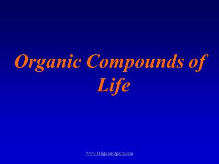 Organic Compounds of Life www.assignmentpoint.com.