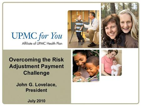 Overcoming the Risk Adjustment Payment Challenge John G. Lovelace, President July 2010.