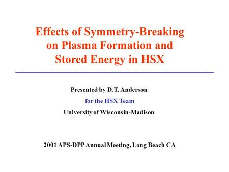 Effects of Symmetry-Breaking on Plasma Formation and Stored Energy in HSX Presented by D.T. Anderson for the HSX Team University of Wisconsin-Madison 2001.