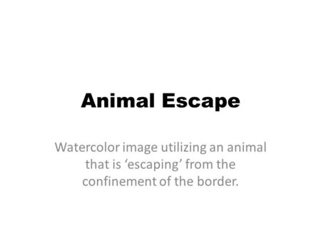 Animal Escape Watercolor image utilizing an animal that is 'escaping' from the confinement of the border.