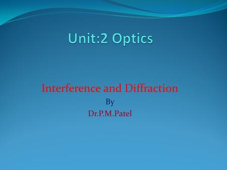 Interference and Diffraction By Dr.P.M.Patel