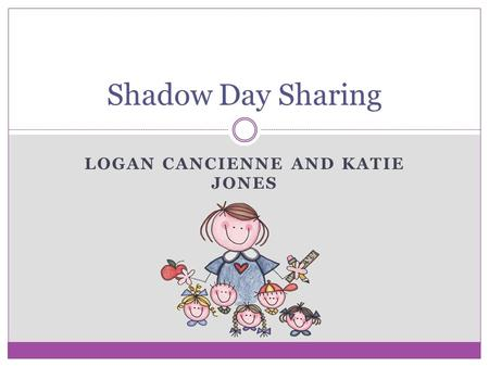 LOGAN CANCIENNE AND KATIE JONES Shadow Day Sharing.
