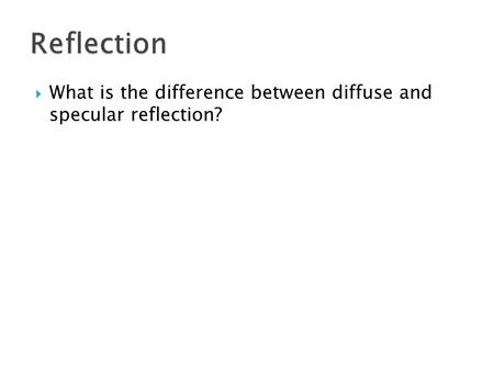  What is the difference between diffuse and specular reflection?