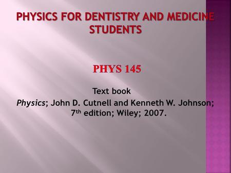 Text book Physics; John D. Cutnell and Kenneth W. Johnson; 7 th edition; Wiley; 2007.