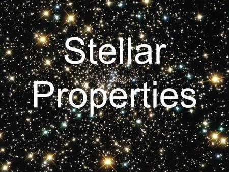 Stellar Properties. A. Optical Telescopes a.Three properties that aid astronomers: i. LIGHT GATHERING POWER - ability to intercept more light, producing.