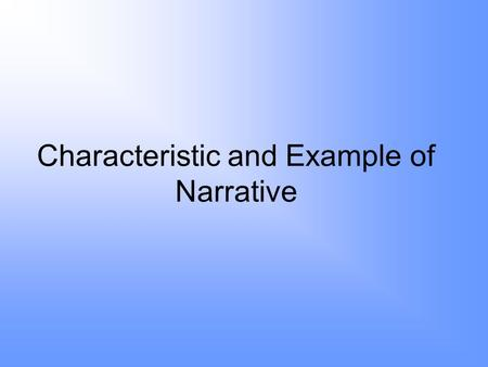 Characteristic and Example of Narrative. Charactistic of Narrative.