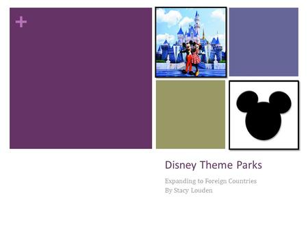 + Disney Theme Parks Expanding to Foreign Countries By Stacy Louden.
