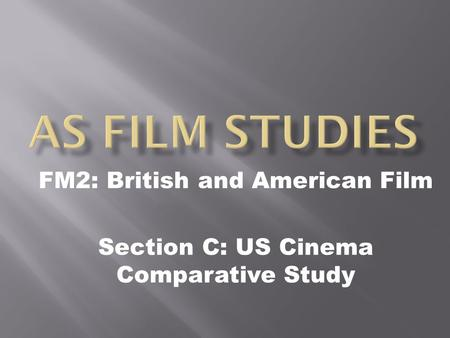 FM2: British and American Film Section C: US Cinema Comparative Study.
