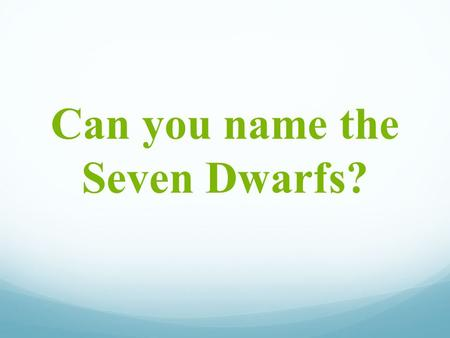 Can you name the Seven Dwarfs?. Difficulty of Task Was the exercise easy or difficult? What does it depend on?