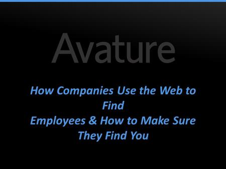 How Companies Use the Web to Find Employees & How to Make Sure They Find You How Companies Use the Web to Find Employees & How to Make Sure They Find You.