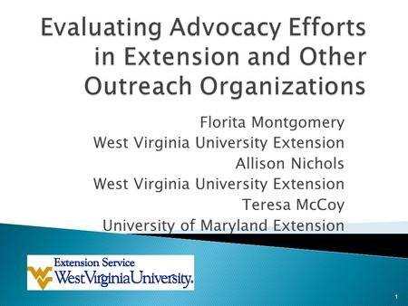 Florita Montgomery West Virginia University Extension Allison Nichols West Virginia University Extension Teresa McCoy University of Maryland Extension.