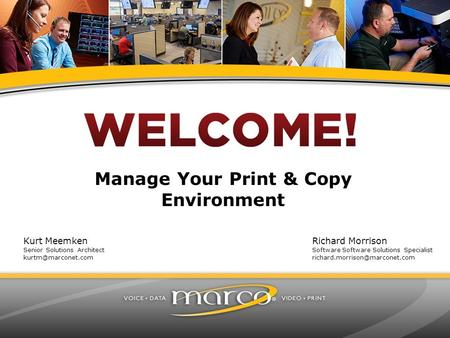 Manage Your Print & Copy Environment Kurt Meemken Senior Solutions Architect Richard Morrison Software Software Solutions Specialist.