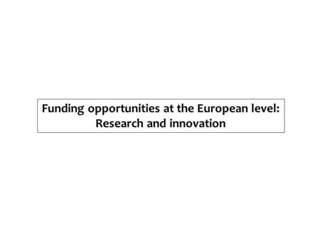 Funding opportunities at the European level: Research and innovation.