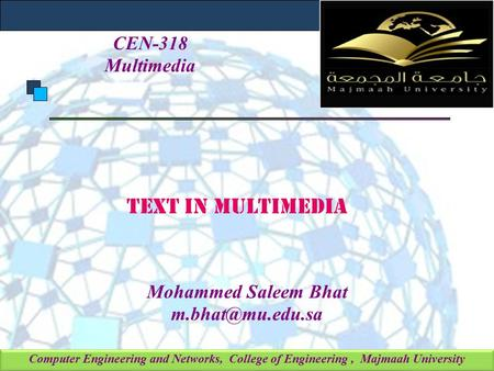 Computer Engineering and Networks, College of Engineering, Majmaah University Text in multimedia Mohammed Saleem Bhat CEN-318 Multimedia.