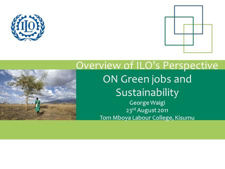 TITLE Subtitle Overview of ILO's Perspective ON Green jobs and Sustainability George Waigi 23 rd August 2011 Tom Mboya Labour College, Kisumu.