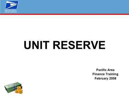 UNIT RESERVE Pacific Area Finance Training February 2008.