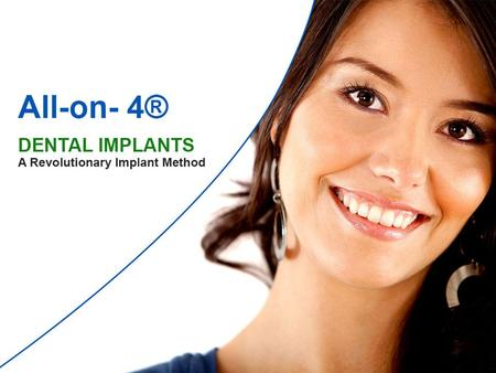 What is All-on-4® Dental Implants All-on-4® is a revolutionary implant method that will allow you to have full, permanent dental implant dentures. Even.