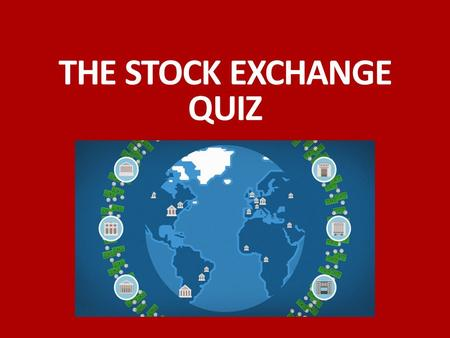 THE STOCK EXCHANGE QUIZ. 1. Fill in the missing words. Before you start dealing in all kinds of s______________, you must be aware of the risks you take.