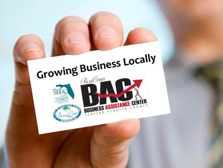 Growing Business Locally. Prosperity 2021 Growing Business Locally  Business Assistance Center  Implementing Growth Strategy  1 st Quarter Report.