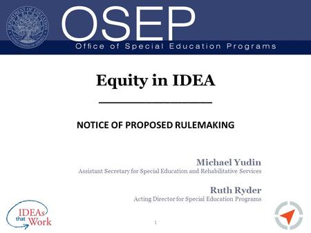 Equity in IDEA ___________________ NOTICE OF PROPOSED RULEMAKING Michael Yudin Assistant Secretary for Special Education and Rehabilitative Services Ruth.