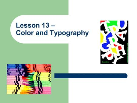 Lesson 13 – Color and Typography. 2 Objectives Understand basic color theory. Understand the color wheel. Understand how color is presented on a computer.