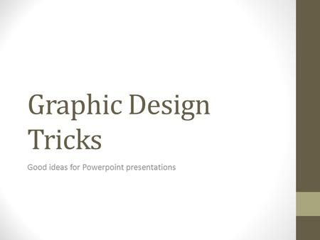 Graphic Design Tricks Good ideas for Powerpoint presentations.