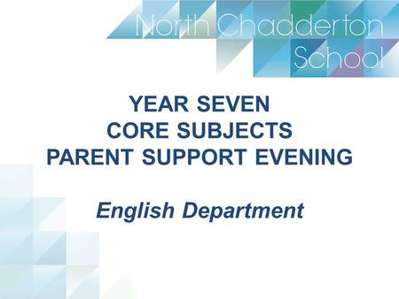 YEAR SEVEN CORE SUBJECTS PARENT SUPPORT EVENING English Department.