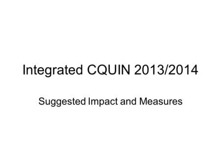 Integrated CQUIN 2013/2014 Suggested Impact and Measures.