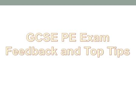 The Exam 40% of your grade Marked out of 80 Every 2 marks are 1% of your overall GCSE PE grade Lets get as many as possible and not drop silly marks!!!