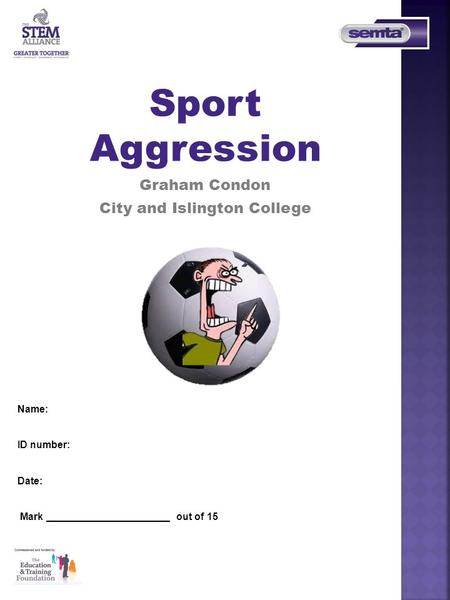 Name: ID number: Date: Mark ______________________ out of 15 Sport Aggression Graham Condon City and Islington College.