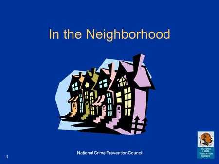 National Crime Prevention Council 1 In the Neighborhood.
