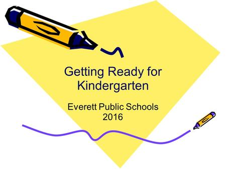 Getting Ready for Kindergarten Everett Public Schools 2016.