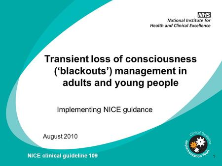 Transient loss of consciousness ('blackouts') management in adults and young people Implementing NICE guidance August 2010 NICE clinical guideline 109.