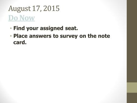 August 17, 2015 Do Now Find your assigned seat. Place answers to survey on the note card.