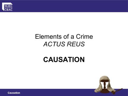 Causation Elements of a Crime ACTUS REUS CAUSATION.
