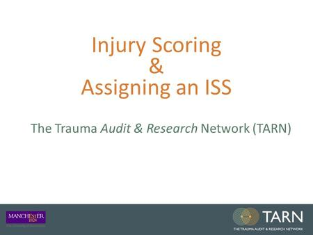 Injury Scoring & Assigning an ISS The Trauma Audit & Research Network (TARN)