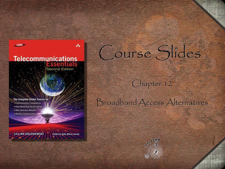 Course Slides Chapter 12 Broadband Access Alternatives Chapter 12 Broadband Access Alternatives.