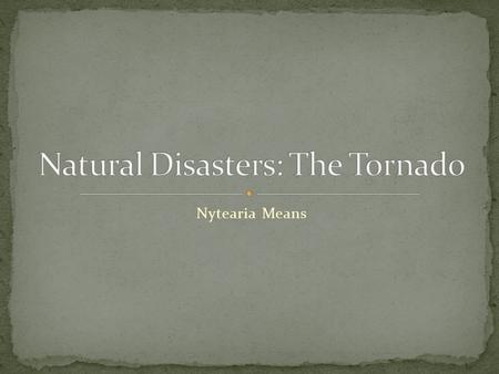 Nytearia Means. A tornado is a violently rotating column of air extending from the base of a thunderstorm down to the ground. Tornadoes are violent by.