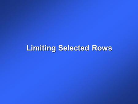Limiting Selected Rows. 2-2 Objectives Sort row output using the ORDER BY clause. Sort row output using the ORDER BY clause. Enter search criteria using.